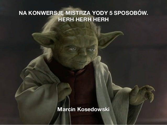 """–Janek Jabłonka """"Wpisz tu cytat."""" NA KONWERSJĘ MISTRZA YODY 5 SPOSOBÓW. HERH HERH HERH Marcin Kosedowski"""