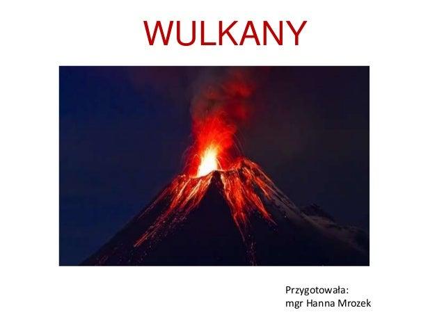 WULKANY Przygotowała: mgr Hanna Mrozek