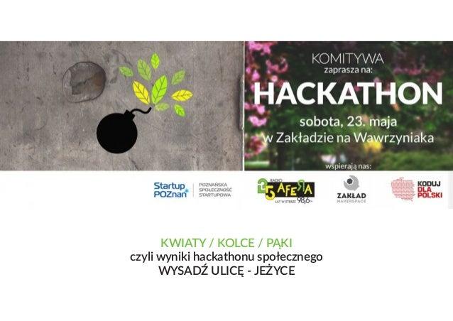 KWIATY / KOLCE / PĄKI czyli wyniki hackathonu społecznego WYSADŹ ULICĘ - JEŻYCE