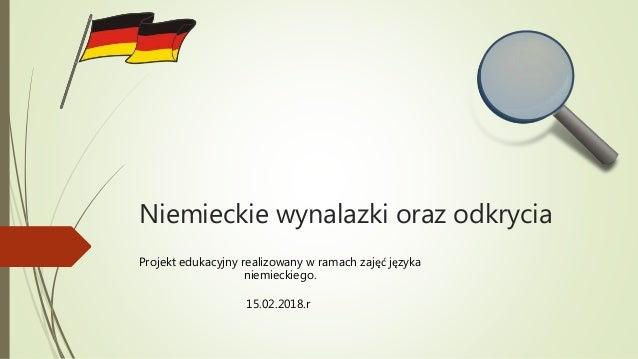 Niemieckie wynalazki oraz odkrycia Projekt edukacyjny realizowany w ramach zajęć języka niemieckiego. 15.02.2018.r