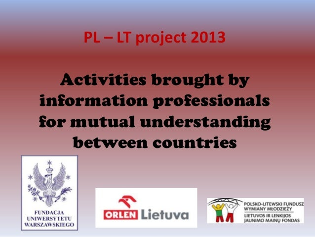 PL – LT project 2013 Activities brought by information professionals for mutual understanding between countries