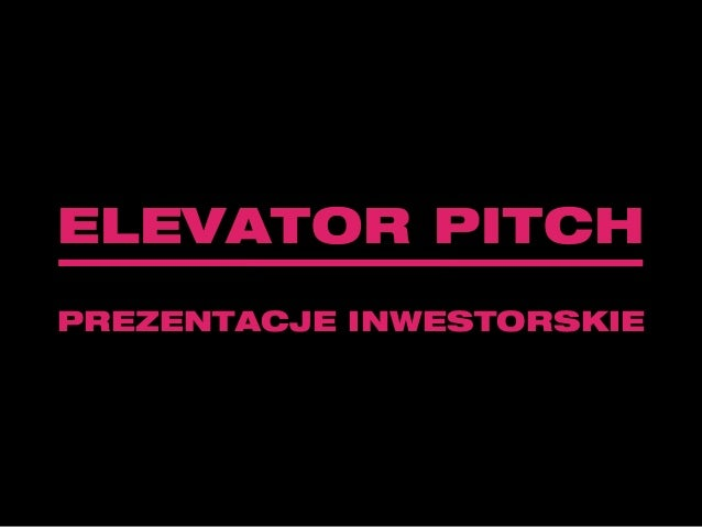 ELEVATOR PITCH PREZENTACJE INWESTORSKIE