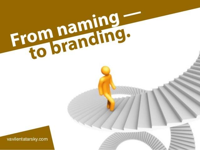 From naming — to branding. vavilentatarsky.com