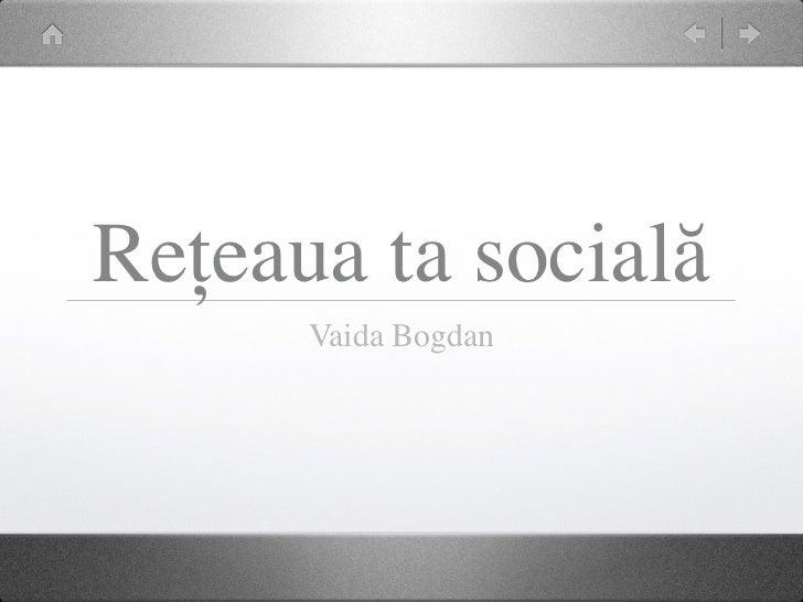 Rețeaua ta socială      Vaida Bogdan
