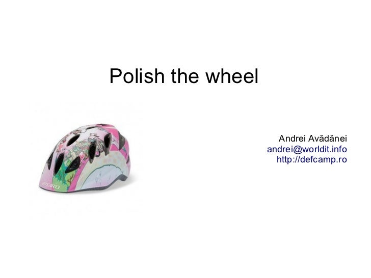 Polish the wheel                     Andrei Avădănei                   andrei@worldit.info                     http://defc...