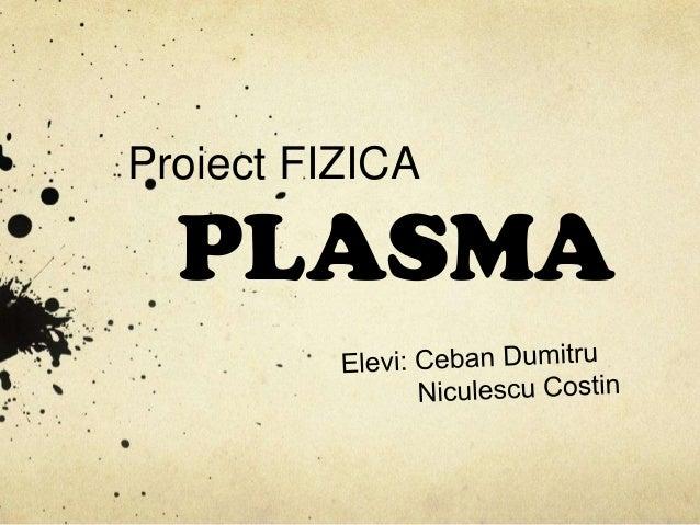 Proiect FIZICA  PLASMA