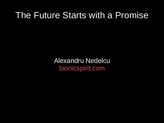 The Future Starts with a Promise Alexandru Nedelcu bionicspirit.com