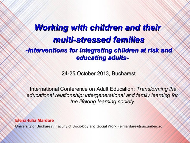 Working with children and their multi-stressed families -Interventions for integrating children at risk and educating adul...