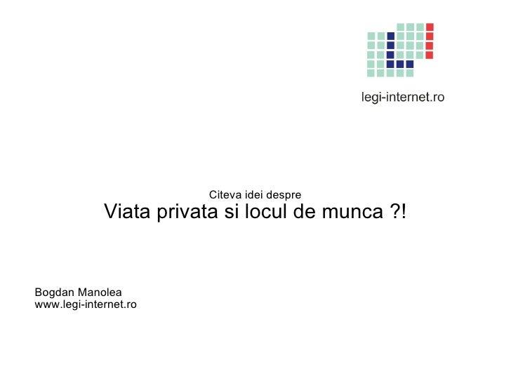Citeva idei despre Viata privata si locul de munca ?! Bogdan Manolea  www.legi-internet.ro