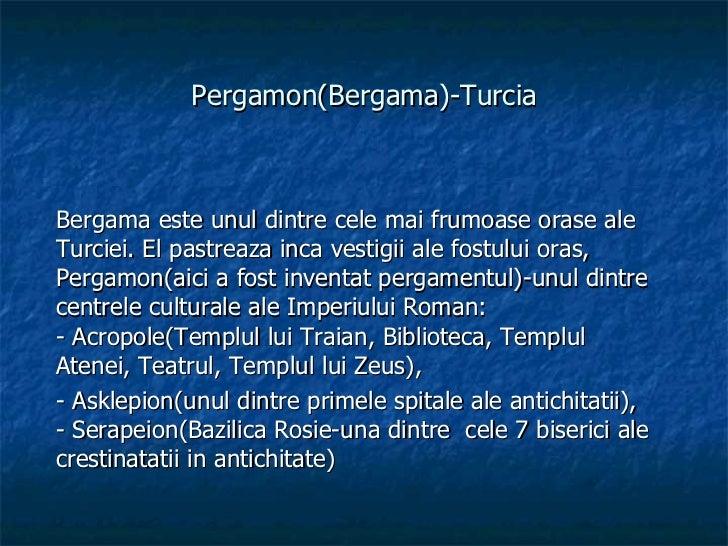 Pergamon(Bergama)-Turcia Bergama este unul dintre cele mai frumoase orase ale Turciei. El pastreaza inca vestigii ale fost...