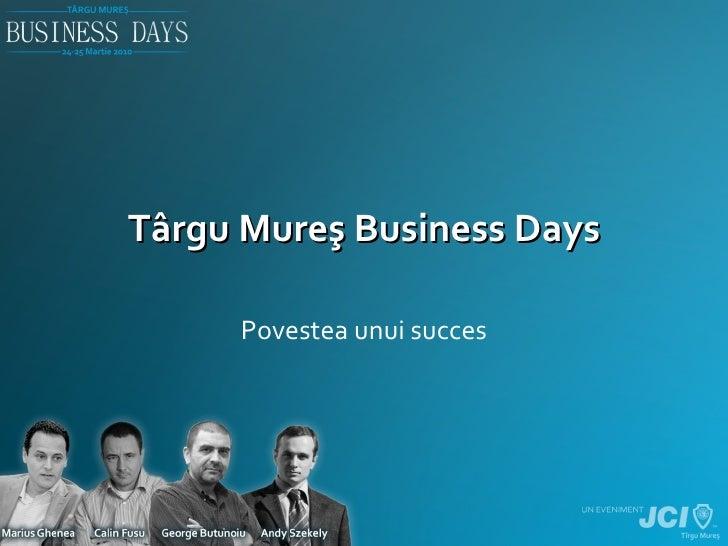 T â rgu Mure ş  Business Days Povestea unui succes
