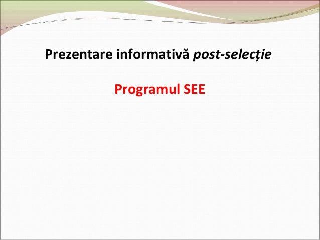 Prezentare informativă post-selecție Programul SEE