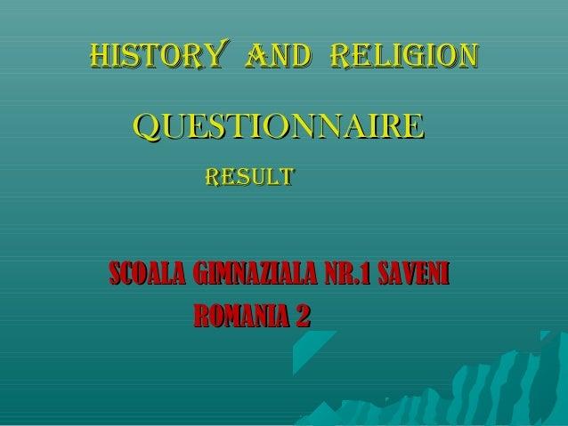 HISTORY AND RELIGION QUESTIONNAIRE RESULT  SCOALA GIMNAZIALA NR.1 SAVENI ROMANIA 2