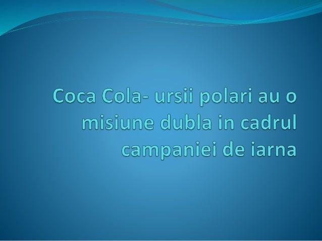  Coca-Cola este o marcă ce a depășit de mult nivelul la care o companie dezvoltă campanii publicitare menite să anunțe in...