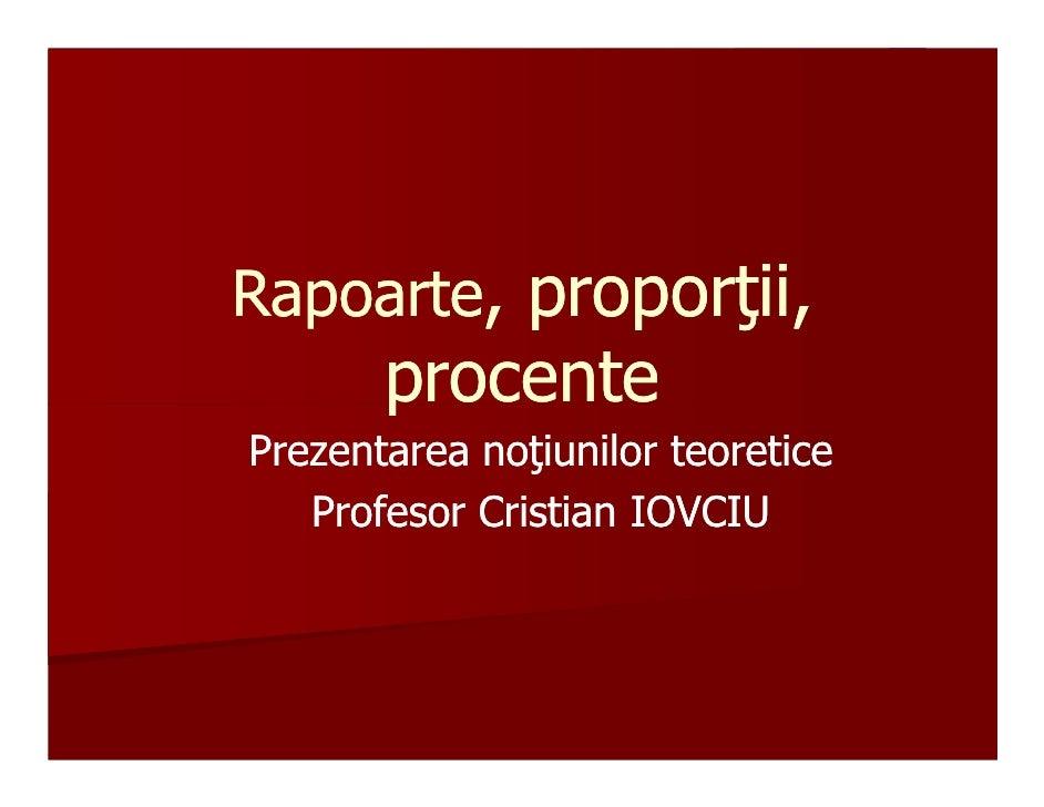 Rapoarte, proporŃii,          proporŃii,       procentePrezentarea noŃiunilor teoretice            noŃiunilor   Profesor C...