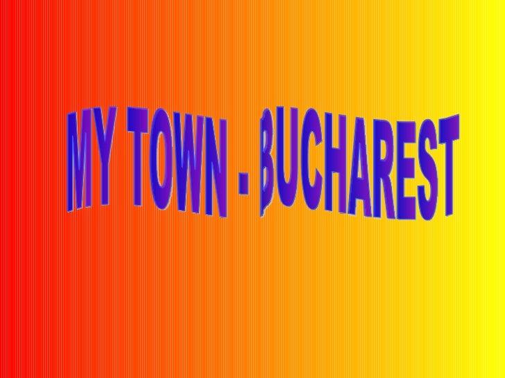 MY TOWN - BUCHAREST