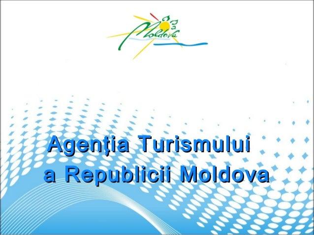 Agenţia TurismuluiAgenţia Turismuluia Republicii Moldovaa Republicii Moldova