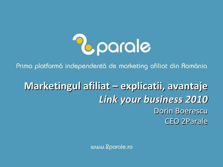 Marketingul afiliat – explicatii, avantaje Link your business 2010 Dorin Boerescu CEO 2Parale