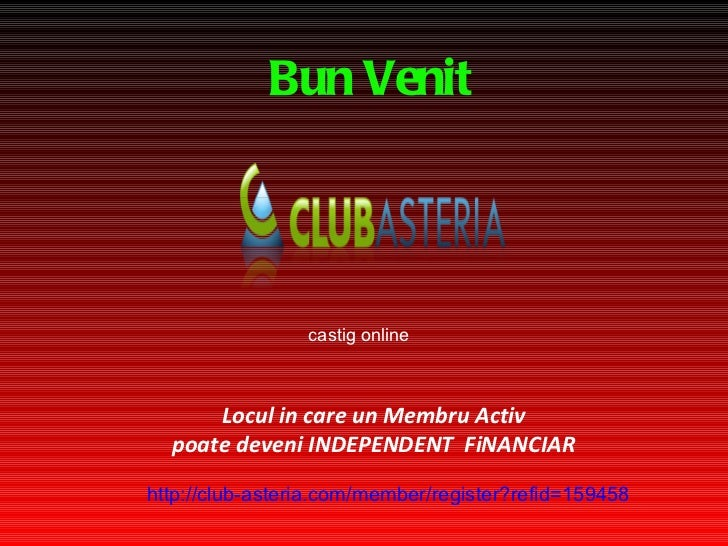 Bun Venit Locul in care un Membru Activ poate deveni INDEPENDEN T   FiNANCIAR castig online http://club- asteria.com/membe...