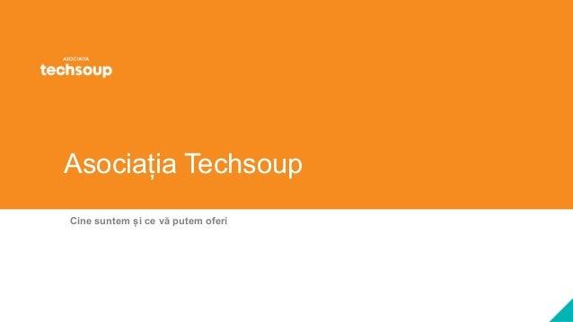 Asociația Techsoup Cine suntem și ce vă putem oferi