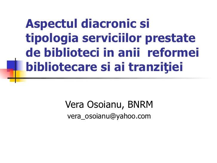 Aspectul diacronic si tipologia serviciilor prestate de biblioteci in anii reformei bibliotecare si ai tranzi ţ iei   Ver...