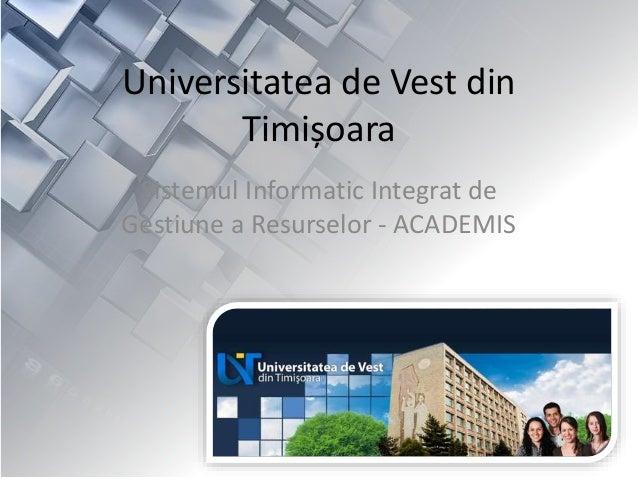 Universitatea de Vest din Timișoara Sistemul Informatic Integrat de Gestiune a Resurselor - ACADEMIS