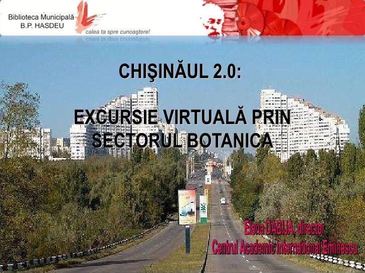 CHI Ş IN Ă UL 2.0 :     E XCURSIE  VIRTUALĂ PRIN SECTORUL BOTANICA 20 11   – 575 de ani de la prima menţiune documentară a...