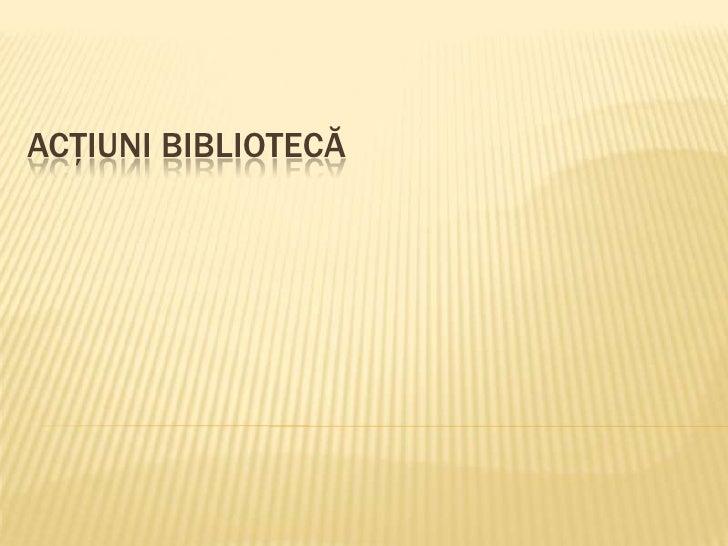 Acţiuni bibliotecă<br />