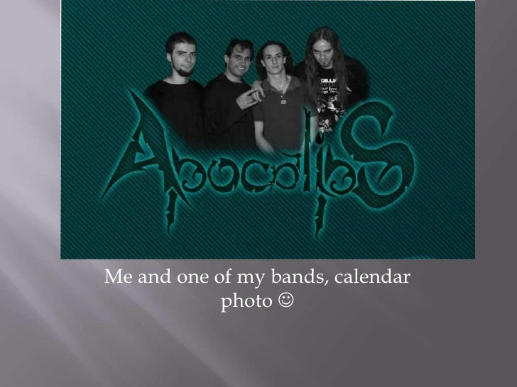 Me and one of my bands, calendar             photo 
