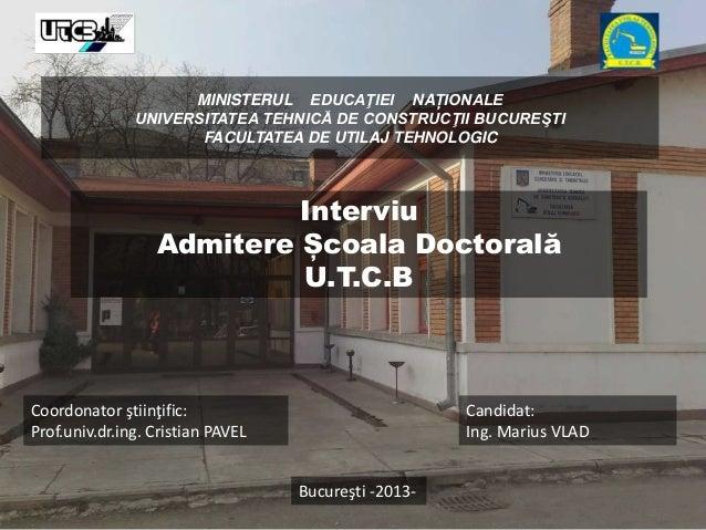 MINISTERUL EDUCAŢIEI NAȚIONALE UNIVERSITATEA TEHNICĂ DE CONSTRUCŢII BUCUREŞTI FACULTATEA DE UTILAJ TEHNOLOGIC Interviu Adm...