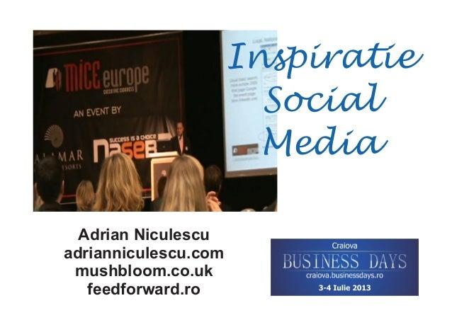 Adrian Niculescu adrianniculescu.com mushbloom.co.uk feedforward.ro Inspiratie Social Media