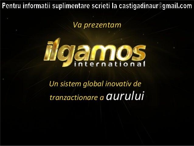 Un sistem global inovativ deUn sistem global inovativ de tranzactionare atranzactionare a auruluiaurului Va prezentamVa pr...