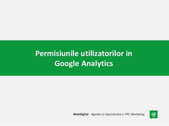 Permisiunile utilizatorilor in Google Analytics WebDigital - Agentia ta Specializata in PPC Marketing