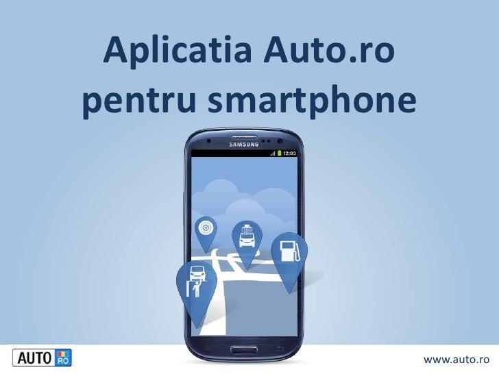 Aplicatia Auto.ropentru smartphone                     www.auto.ro