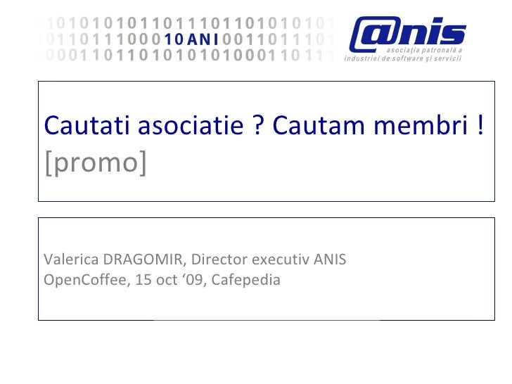 Cautati asociatie ? Cautam membri ! [promo]  Valerica DRAGOMIR, Director executiv ANIS OpenCoffee, 15 oct '09, Cafepedia
