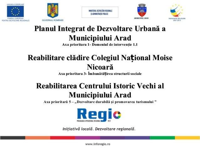 Planul Integrat de Dezvoltare Urbană aPlanul Integrat de Dezvoltare Urbană a Municipiului AradMunicipiului Arad Axa priori...