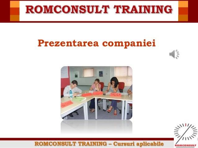 ROMCONSULT TRAINING – Cursuri aplicabile Prezentarea companiei