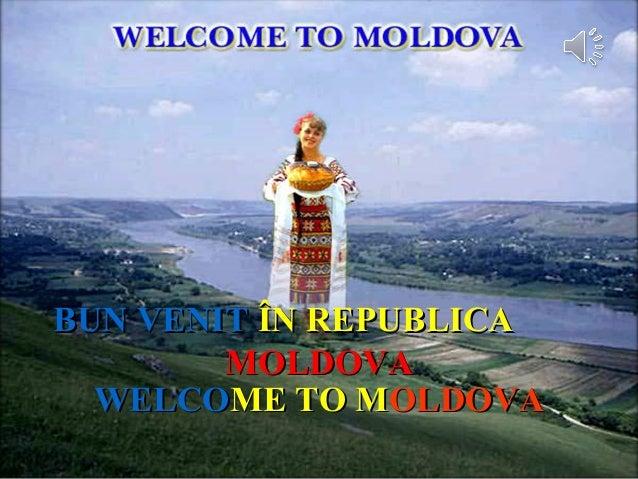 WELCOWELCOME TO MME TO MOLDOVAOLDOVA BBUN VENITUN VENIT ÎN REPUBLICAÎN REPUBLICA MOLDOVAMOLDOVA