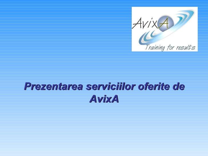 Prezentarea serviciilor oferite de  AvixA