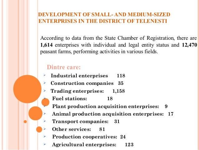 DEVELOPMENT OF SMALL- AND MEDIUM-SIZED ENTERPRISES IN THE DISTRICT OF TELENESTI Dintre care:  Industrial enterprises 118 ...