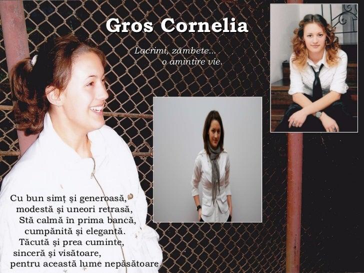 Gros Cornelia   L acrimi, zâmbete...  o amintire vie.   Cu bun simţ şi generoasă,  modestă şi uneori retrasă, Stă calmă în...