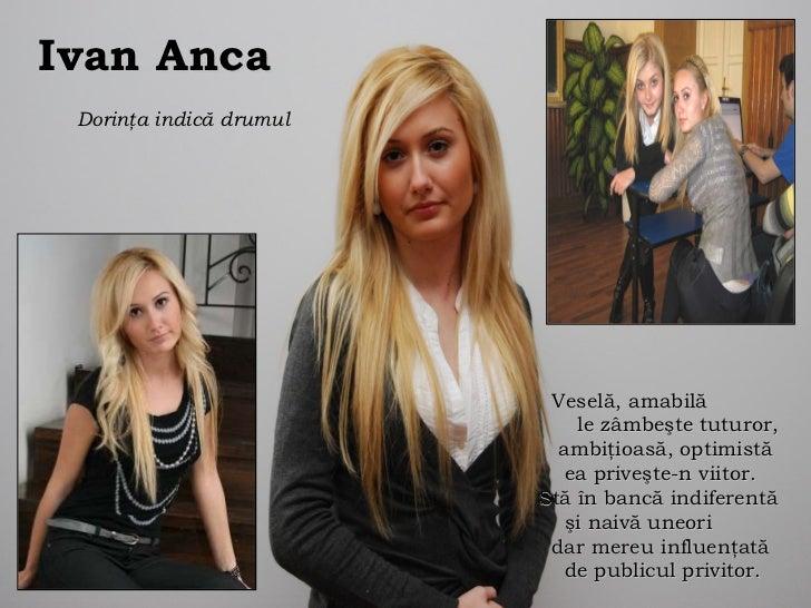 Ivan Anca Dorin ţ a indic ă  drumul   Veselă, amabilă  le zâmbeşte tuturor, ambiţioasă, optimistă  ea priveşte-n viitor. S...