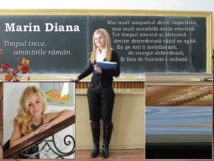 Marin Diana   Timpul trece,  amintirile r ã mân.   Mai mult simpatică decât impulsivă, mai mult sensibilă decât emotivă. T...