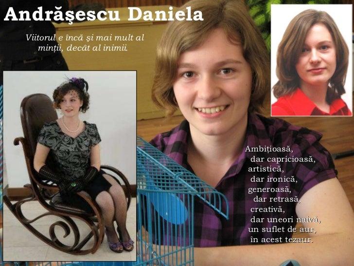 Andr ăş escu Daniela   Viitorul e înc ă   ş i mai mult al min ţ ii, decât al inimii .   Ambiţioasă, dar capricioasă, artis...