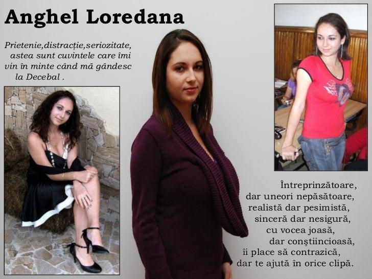 Anghel Loredana P rietenie , distrac ţ ie , seriozitate , astea sunt cuvintele care  î mi vin  î n minte când m ă  gândesc...