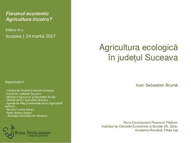 Forumul economic Agricultura încotro? Ediția a IX-a Organizatori: - Camera de Comerț și Industrie Suceava - Consiliului Ju...