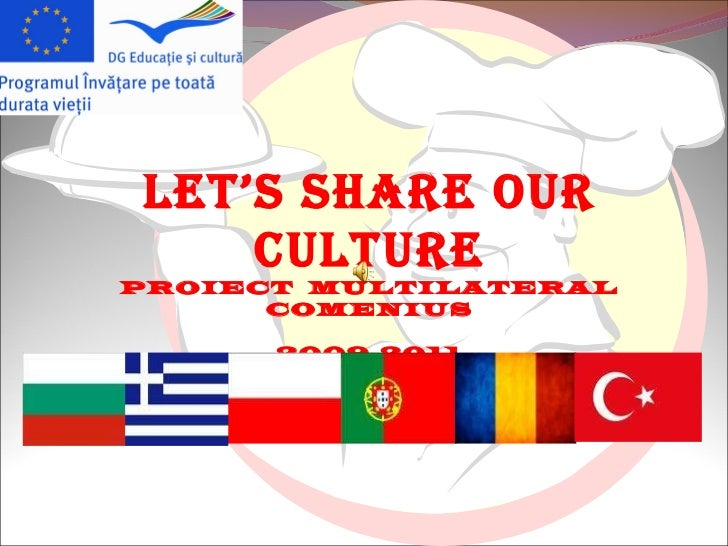 LET'S SHARE OUR CULTURE PROIECT   MULTILATERAL COMENIUS 2009-2011