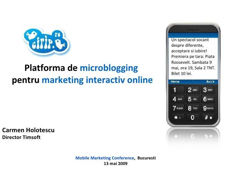 Carmen Holotescu Director Timsoft Mobile Marketing Conference ,  Bucuresti 13 mai 2009 Platforma de  microblogging  pentru...