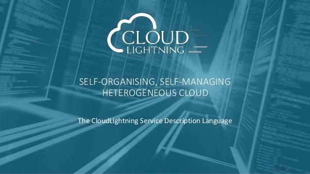 SELF-ORGANISING, SELF-MANAGING HETEROGENEOUS CLOUD The CloudLightning Service Description Language
