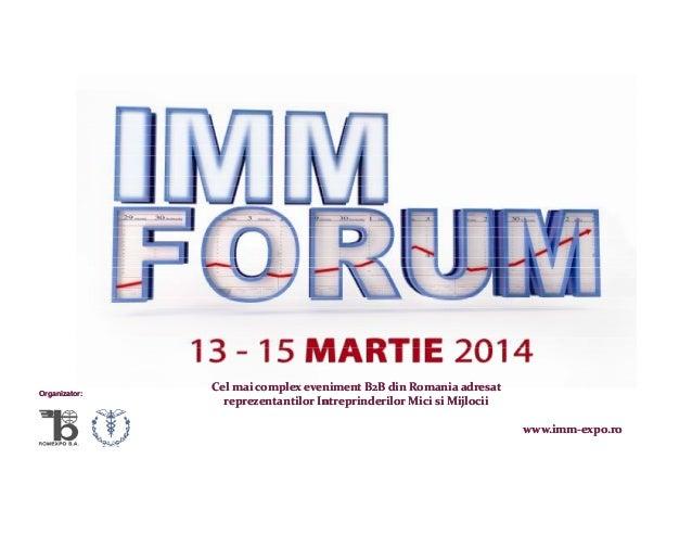 Organizator:  Cel mai complex eveniment B2B din Romania adresat reprezentantilor Intreprinderilor Mici si Mijlocii www.imm...